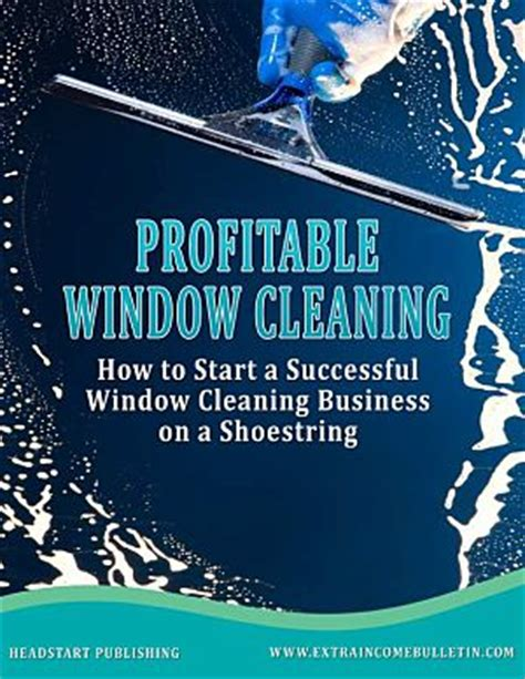 how to start home design business how to start a profitable window cleaning business