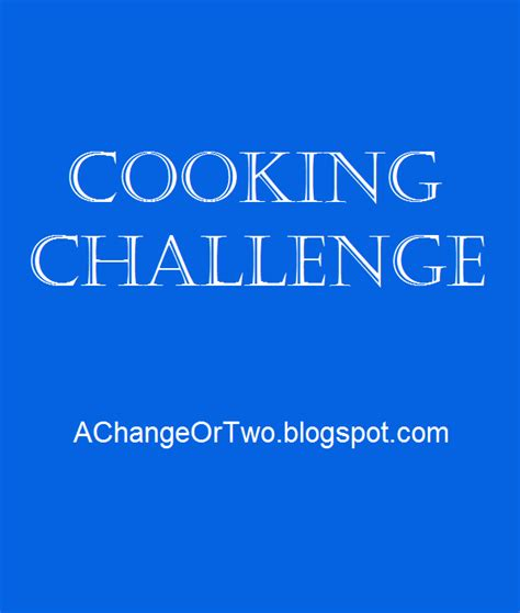 12 week challenge reviews a change or two cooking challenge week 4 review week