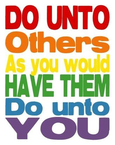 What You Do Unto Others Quotes