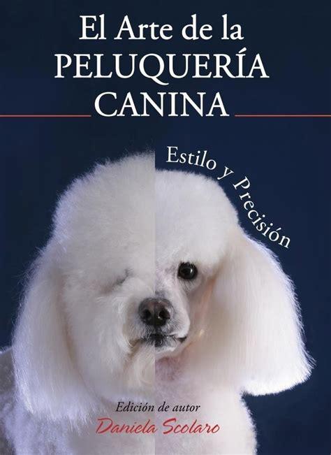 libro gerarda en la peluquera libro el arte de la peluqueria canina daniela scolaro