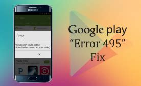 Play Store Error 495 How To Fix Play Store Error 495