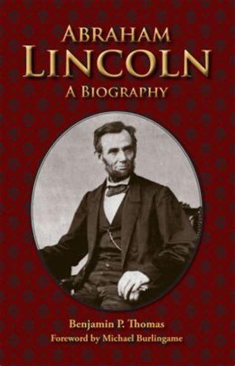 abraham lincoln biography name abraham lincoln a biography by benjamin p thomas