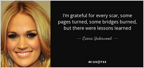 lessons learned carrie underwood carrie underwood quote i m grateful for every scar some