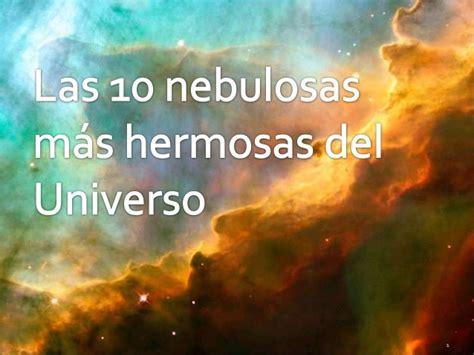 imagenes hermosas universo las 10 nebulosas m 225 s hermosas del universo