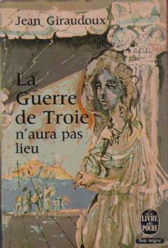 la guerre de troie la guerre de troie n aura pas lieu in french by jrakar