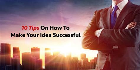 10 Tips On How To Give A by 10 Tips On How To Make Your Idea Successful Asiabiz Services