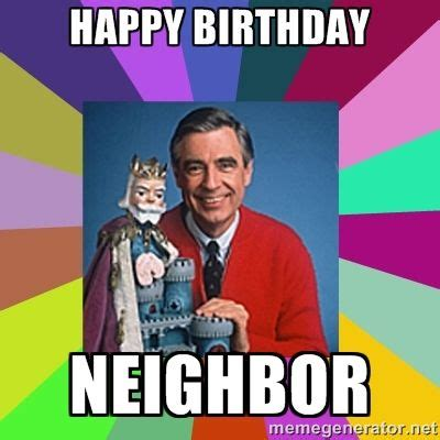 Rude Happy Birthday Meme - happy birthday neighbor happy birthday pinterest