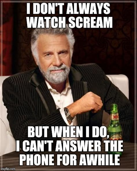 Answer The Phone Meme - the most interesting man in the world meme imgflip