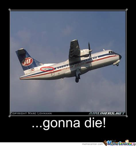 Airplane Meme - i m not going into that airplane by dzida meme center