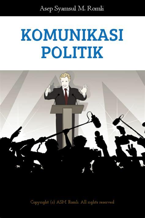 komunikasi politik komunikatorpesandan media komunikasi politik e book romeltea media