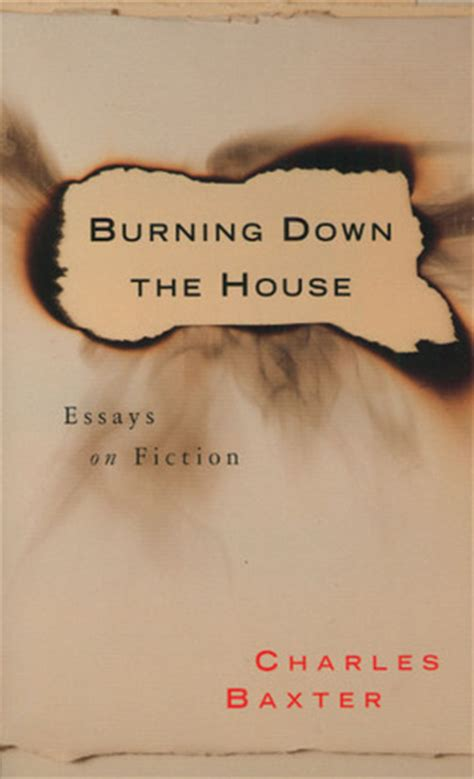 Burning The House Book by Burning The House Essays On Fiction By Charles