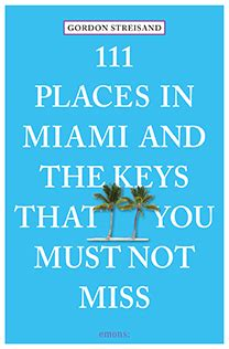 111 places in that you must not miss books 111 places in miami and the that you must not miss