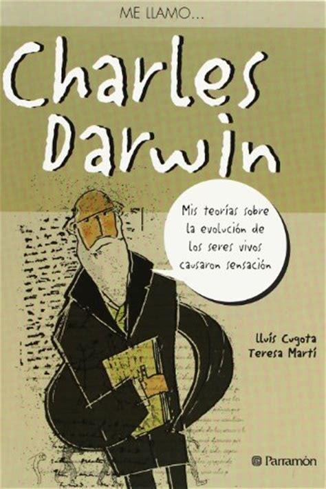 libro los seres que me me llamo charles darwin mis teor 237 as sobre la evoluci 243 n de los seres vivos causaron sensaci 243 n