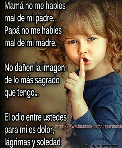 imagenes de amor a los hijos papa no me hables mal de mi madre madre no me hables mal