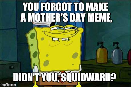 You Didn T Build That Meme - didn t you squidward imgflip