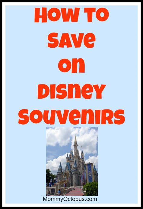 save money on disney world how to save on disney souvenirs mommy octopus