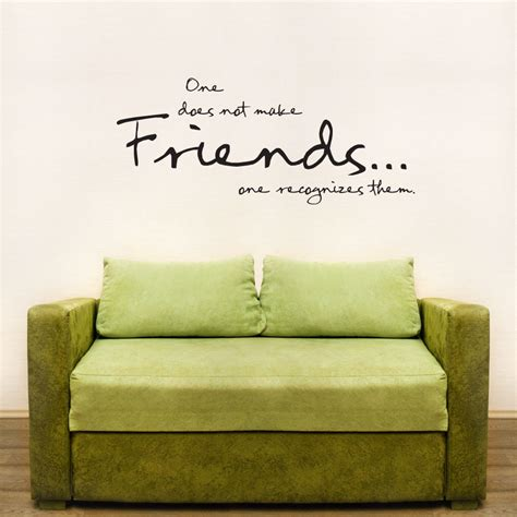 Friends Wall one does not make friends wall decals