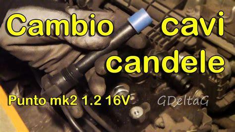 cambio candele auto sostituzione cavi candele auto fiat punto mk2 1 2 16v