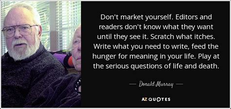 Knows What Readers Want by Donald Murray Quote Don T Market Yourself Editors And