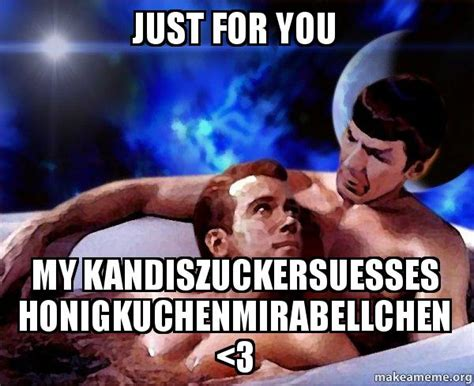 Just For You Meme - just for you my kandiszuckersuesses honigkuchenmirabellchen