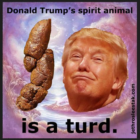donald trump is donald trump s spirit animal is a turd jethro sleestak comix