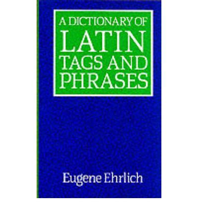 a dictionary of latin a dictionary of latin tags and phrases eugene ehrlich 9780709031451