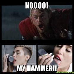 Noooo Meme - noooo my hammer thor hates miley make a meme