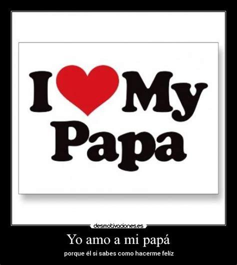 yo amo a mi familia carteles y frases para compartir en yo amo a mi pap 225 desmotivaciones