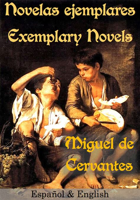 libro novelas ejemplares de miguel cervantes s other masterpiece in espa 241 ol english novelas ejemplares exemplary novels