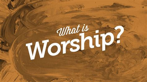 what is in a what is worship