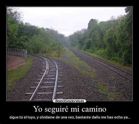 mi camino el camino 1496039033 seguir mi camino frases images