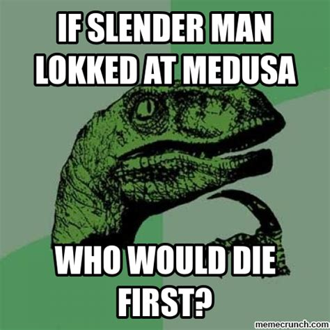 Slender Memes - if slender man lokked at medusa