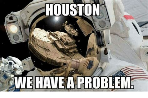 houston we have a problem houston we have a problem meme