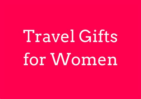 gifts for 2017 best travel gifts for in 2017 and 2018