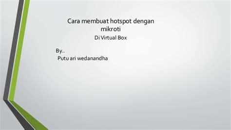 cara membuat hotspot dengan mikrotik di virtualbox cara membuat hotspot dengan mikrotik di virtualbox