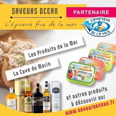 Comptoir De La Mer Les Sables by Saveursocean Fr Partenaire Web Du Comptoir De La Mer