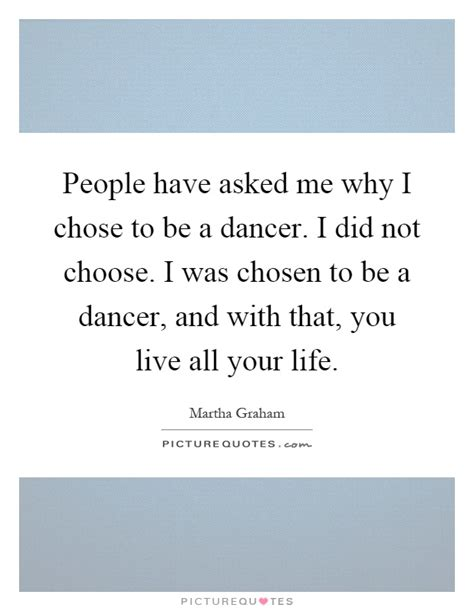 why did you choose me books asked me why i chose to be a dancer i did not