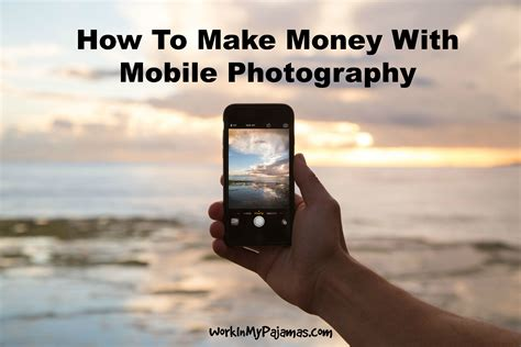 How To Make Money In Photography Online - how to make money with mobile photography work in my pajamas