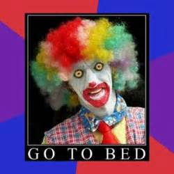 go to bed meme go to bed clown caption meme generator