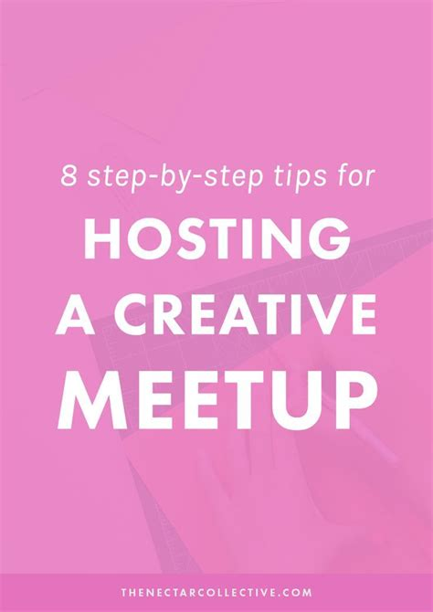 14 Tips On Hosting A by 8 Step By Step Tips For Hosting A Creative Meetup