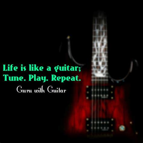 life    guitar tune play repeat guruwithguitar quote gwg atsrishtipub