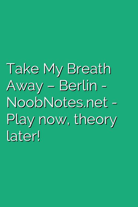 berlin take my breath away take my breath away berlin letter notes for beginners