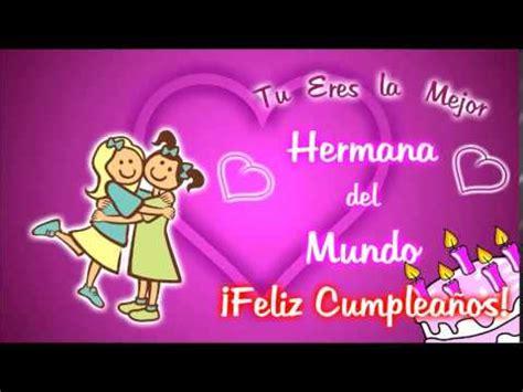 imagenes bonitas feliz cumpleaños hermana felicitaciones de cumplea 241 os para una hermana youtube