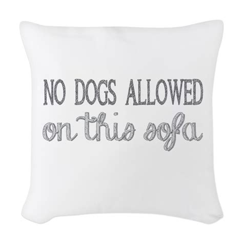 no dogs on sofa pillow no dogs allowed on this sofa woven throw pillow by bunchofbees
