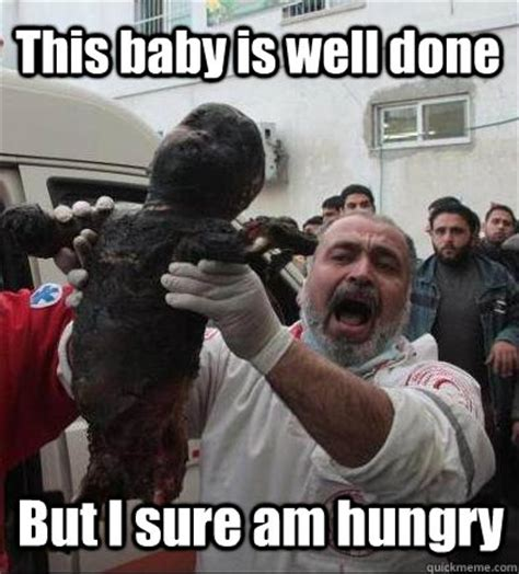 Funny Arab Memes - this baby is well done but i sure am hungry hungry arab