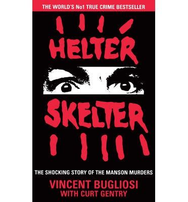 helter skelter the true story of the murders books helter skelter the true story of the murders