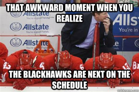 Blackhawks Meme - that awkward moment when you realize the blackhawks are