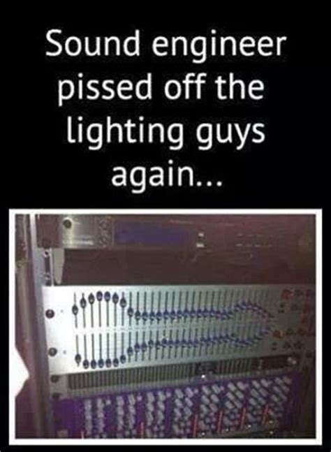 Audio Engineer Meme - 17 best images about for my sound guy on pinterest