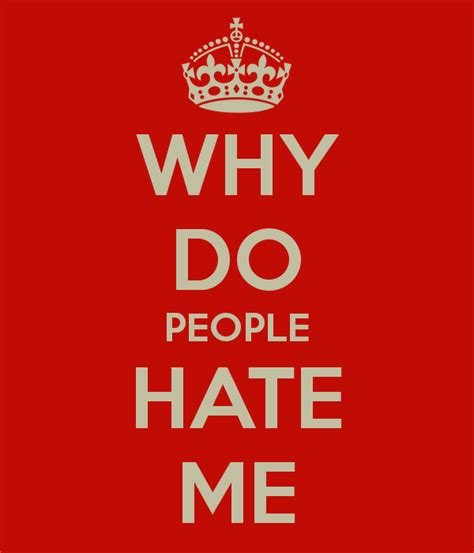 why do people why do people hate me poster h keep calm o matic