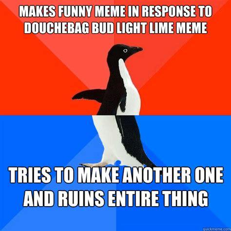 Bud Light Meme - makes funny meme in response to douchebag bud light lime
